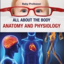 All about the Body | Anatomy and Physiology - eBook