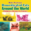 Domesticated Cats from Around the World | Children's Science & Nature - eBook