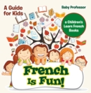 French Is Fun! A Guide for Kids | a Children's Learn French Books - eBook