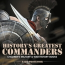 History's Greatest Commanders | Children's Military & War History Books - eBook