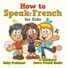 How to Speak French for Kids | A Children's Learn French Books - eBook