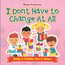 I Don't Have to Change At All | Baby & Toddler Size & Shape - eBook