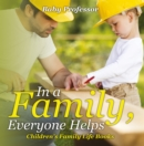 In a Family, Everyone Helps- Children's Family Life Books - eBook