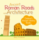 Ancient Roman Roads and Architecture-Children's Ancient History Books - eBook
