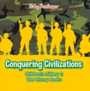 Conquering Civilizations | Children's Military & War History Books - eBook