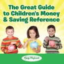 The Great Guide to Children's Money & Saving Reference - eBook