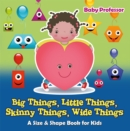 Big Things, Little Things, Skinny Things, Wide Things | A Size & Shape Book for Kids - eBook