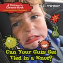 Can Your Guts Get Tied In A Knot? | A Children's Disease Book (Learning About Diseases) - eBook