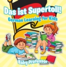 Das ist Supertoll! | German Learning for Kids - eBook