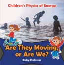 Are They Moving, or Are We? | Children's Physics of Energy - eBook