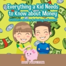 Everything a Kid Needs to Know about Money - Children's Money & Saving Reference - eBook