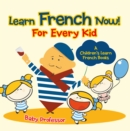 Learn French Now! For Every Kid | A Children's Learn French Books - eBook