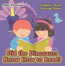 Did the Dinosaurs Know How to Read? - Children's Early Learning Books - eBook