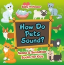 How Do Pets Sound? | Sense & Sensation Books for Kids - eBook