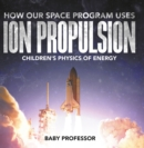 How Our Space Program Uses Ion Propulsion | Children's Physics of Energy - eBook