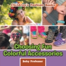Choosing Fun Colorful Accessories | Children's Fashion Books - eBook