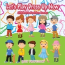Let's Play Dress Up Now | Children's Fashion Books - eBook