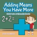 Adding Means You Have More | Children's Arithmetic Books - eBook