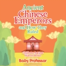 Ancient Chinese Emperors and How They Ruled-Children's Ancient History Books - eBook