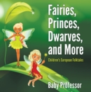 Fairies, Princes, Dwarves, and More | Children's European Folktales - eBook