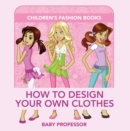 How to Design Your Own Clothes | Children's Fashion Books - eBook