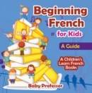 Beginning French for Kids: A Guide | A Children's Learn French Books - eBook