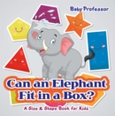 Can an Elephant Fit in a Box? | A Size & Shape Book for Kids - eBook