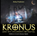 Kronus and His Children's Betrayal- Children's Greek & Roman Myths - eBook