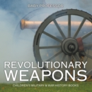 Revolutionary Weapons | Children's Military & War History Books - eBook