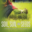 Soil, Sun, and Seeds - Children's Agriculture Books - eBook