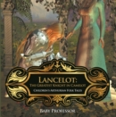 Lancelot: The Greatest Knight in Camelot | Children's Arthurian Folk Tales - eBook