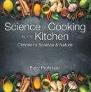 Science of Cooking in the Kitchen | Children's Science & Nature - eBook