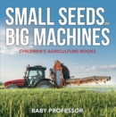 Small Seeds and Big Machines - Children's Agriculture Books - eBook