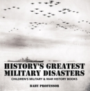 History's Greatest Military Disasters | Children's Military & War History Books - eBook