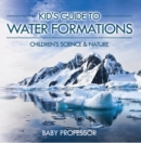 Kid's Guide to Water Formations - Children's Science & Nature - eBook