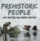 Prehistoric Peoples: Life Before Recorded History - eBook