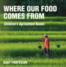 Where Our Food Comes from - Children's Agriculture Books - eBook