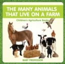 The Many Animals That Live on a Farm - Children's Agriculture Books - eBook