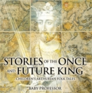 Stories of the Once and Future King | Children's Arthurian Folk Tales - eBook