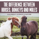 The Difference Between Horses, Donkeys and Mules | Children's Science & Nature - eBook