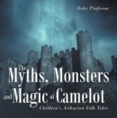 The Myths, Monsters and Magic of Camelot | Children's Arthurian Folk Tales - eBook