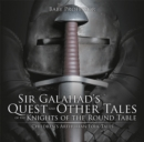 Sir Galahad's Quest and Other Tales of the Knights of the Round Table | Children's Arthurian Folk Tales - eBook