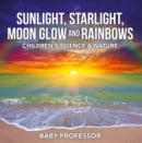 Sunlight, Starlight, Moon Glow and Rainbows | Children's Science & Nature - eBook
