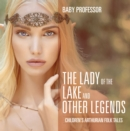 The Lady of the Lake and Other Legends | Children's Arthurian Folk Tales - eBook
