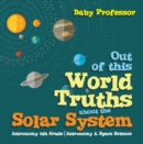Out of this World Truths about the Solar System Astronomy 5th Grade | Astronomy & Space Science - eBook