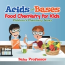 Acids and Bases - Food Chemistry for Kids | Children's Chemistry Books - eBook