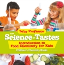 The Science of Tastes - Introduction to Food Chemistry for Kids | Children's Chemistry Books - eBook