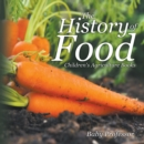The History of Food - Children's Agriculture Books - eBook