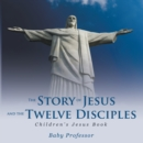 The Story of Jesus and the Twelve Disciples | Children's Jesus Book - eBook