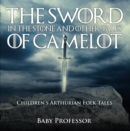 The Sword in the Stone and Other Tales of Camelot | Children's Arthurian Folk Tales - eBook